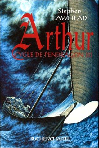 CYCLE DE PENDRAGON TOME 3 : ARTHUR par Stephen R Lawhead