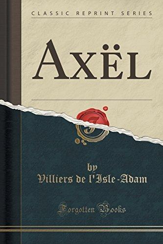 Ax??l (Classic Reprint) by Villiers de l'Isle-Adam (2016-06-23)