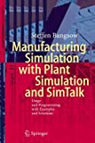 Manufacturing Simulation with Plant Simulation and Simtalk: Usage and Programming with Examples and Solutions