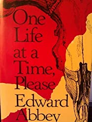 One life at a time, please by Edward Abbey (1988-08-02)