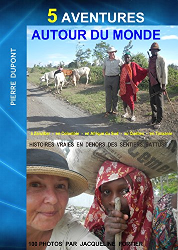 5-aventures-autour-du-monde-histoires-vraies-en-dehors-des-sentiers-battus-french-edition