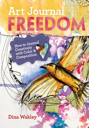 Art Journal Freedom: How to Journal Creatively With Color & Composition por Dina Wakley