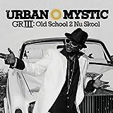Songtexte von Urban Mystic - GRIII: Old School 2 Nu School