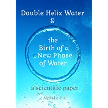 Double Helix Water and the Birth of a New Phase of Water: a scientific paper (English Edition)