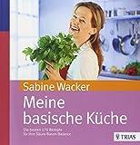 Meine basische Küche: Die besten 170 Rezepte für Ihre Säure-Basen-Balance