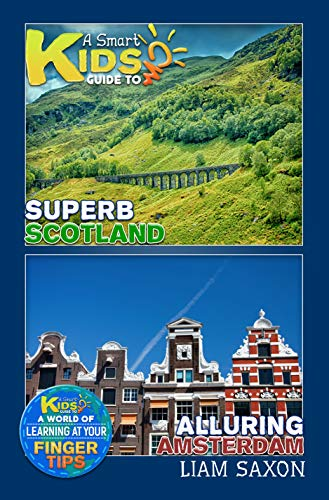 A Smart Kids Guide To Superb Scotland and Alluring Amsterdam: A World Of Learning At Your Fingertips (English Edition)