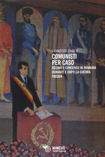 Comunisti per caso. Regime e consenso in Romania durante e dopo la Guerra fredda - Amazon Libri