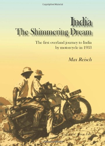 India: The Shimmering Dream: The First Overland Journey to India by Motorcycle in 1933