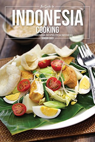 The Guide to Indonesia Cooking: Authentic Indonesia Recipes from Indonesia (English Edition)