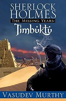 Sherlock Holmes, The Missing Years: Timbuktu: The Missing Years by [Murthy, Vasudev]