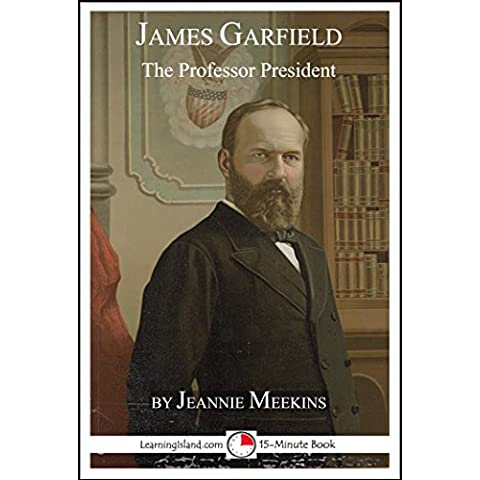 James Garfield: The Professor President: A 15-Minute Biography (15-Minute Books Book 637) (English Edition)