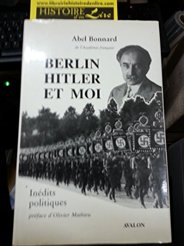 Berlin Hitler et moi Inédits politiques Préface d'Olivier Mathieu