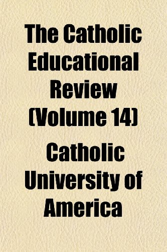 The Catholic Educational Review (Volume 14)