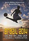 Brazil 2014: Die WM im Land der Fußballverrückten