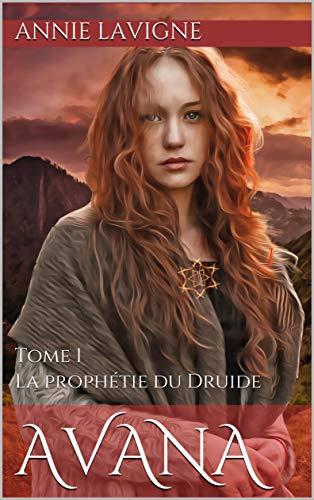La prophétie du Druide (Avana, tome 1) par Annie Lavigne