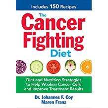 The Cancer-Fighting Diet: Diet and Nutrition Strategies for Effective Cancer Treatment Results