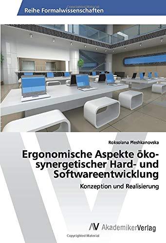 Ergonomische Aspekte öko-synergetischer Hard- und Softwareentwicklung: Konzeption und Realisierung