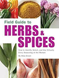 Field Guide to Herbs and Spices: How to Identify, Select, and Use Virtually Every Seasoning at the Market (Field Guide To...) by Aliza Green (2006-04-01)