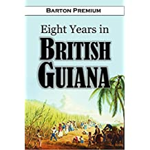 Eight Years in British Guiana: Being the Journal of a Residence in that Province, from 1840 to 1848 (1850) (English Edition)