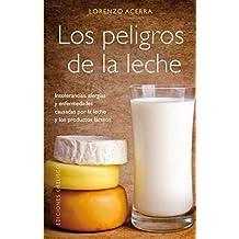 Los Peligros De La Leche. Intolerancias, Alergias Y Enfermedades Causadas Por La Leche Y