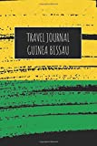 Travel Journal Guinea Bissau: 6x9 Travel Notebook or Diary with prompts, Checklists and Bucketlists perfect gift for your Trip to Guinea Bissau for every Traveler