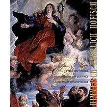 Himmlisch - Herrlich - Höfisch: Peter Paul Rubens, Johann Wilhelm von der Pfalz und Anna Maria Luisa de´Medici