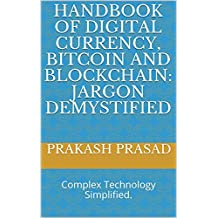 Handbook of Digital Currency, Bitcoin and Blockchain: Jargon Demystified: Complex Technology Simplified. (English Edition)