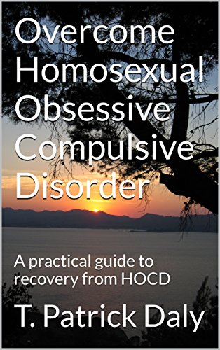 Overcome Homosexual Obsessive Compulsive Disorder: A practical guide to recovery from HOCD (English Edition)