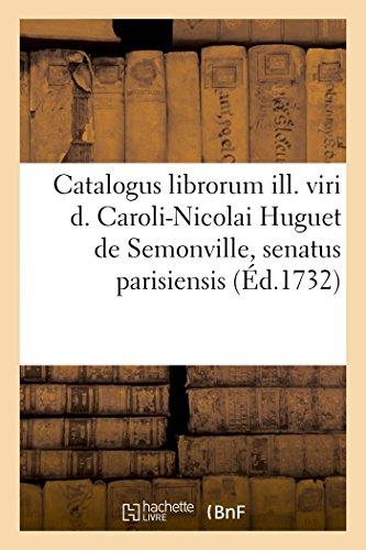 Catalogus librorum ill. viri d. Caroli-Nicolai Huguet de Semonville, senatus parisiensis decani.