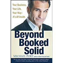 Beyond Booked Solid: Your Business, Your Life, Your Way--It's All Inside by Michael Port (2008-04-18)