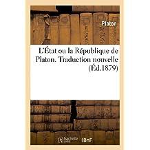 L'Etat Ou La Republique de Platon. Traduction Nouvelle (Ed.1879) (Sciences sociales)