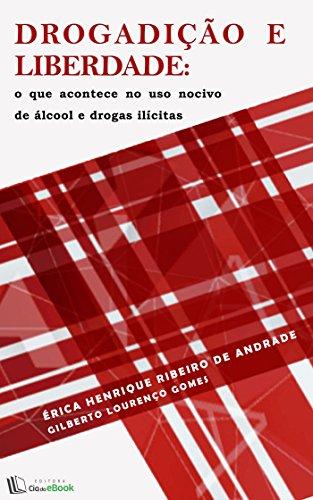 Drogadição e liberdade: O que acontece no uso nocivo de álcool e drogas ilícitas (Portuguese Edition) por Érica Henrique Ribeiro de Andrade