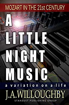 A LITTLE NIGHT MUSIC: MOZART: A Variation On A Life (English Edition) von [Willoughby, J.A.]
