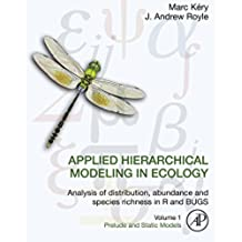 Applied Hierarchical Modeling in Ecology: Analysis of distribution, abundance and species richness in R and BUGS: Volume 1:Prelude and Static Models (English Edition)