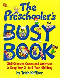 Preschooler's Busy Book: 365 Creative Games & Activities To Occupy 3-6 Year Olds by Kuffner, Trish (1998) Paperback