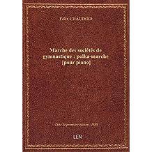 Marche des sociétés de gymnastique : polka-marche [pour piano] / par Félix Chaudoir ; sur les motifs