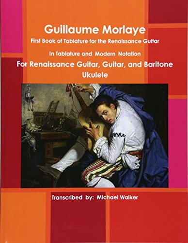 Guillaume Morlaye: First Book of Tablature for the Renaissance Guitar