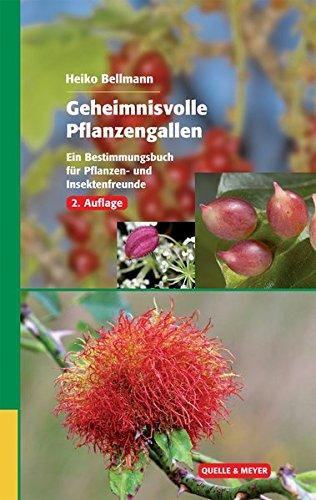 Geheimnisvolle Pflanzengallen: Ein Bestimmungsbuch für Pflanzen- und Insektenfreunde