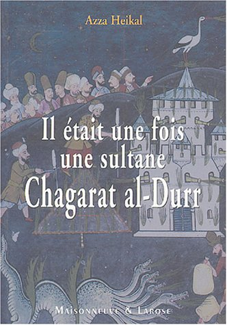 Il était une fois une sultane : Chagarat al-Durr