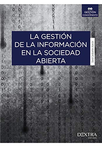 La Gestión De La Información En La Sociedad Abierta (Gestión del Conocimiento) por David Carabantes Alarcón