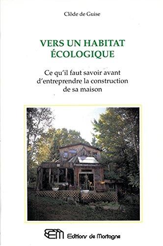 Vers un habitat écologique - Ce qu'il faut savoir avant d'entreprendre la construction de sa maison
