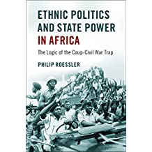 Ethnic Politics and State Power in Africa: The Logic of the Coup-Civil War Trap