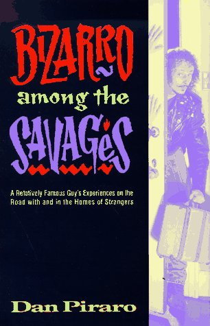 Bizarro Among the Savages: A Relatively Famous Guy's Experiences on the Road and in the Homes of Strangers