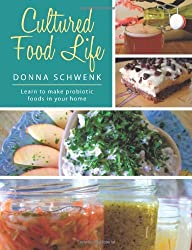Cultured Food Life: Learn to Make Probiotic Foods in Your Home