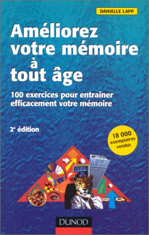 Améliorez votre mémoire à tout âge : 100 exercices pour entraîner efficacement votre mémoire