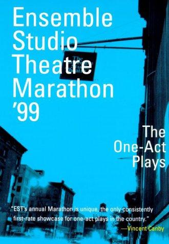 Ensemble Studio Theatre Marathon '99 : The Complete One-Act Plays