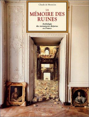 La mémoire des ruines - Anthologie des monuments disparus en France. par CLAUDE DE MONTCLOS