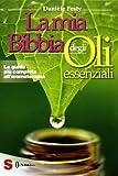 Best Libri di oli essenziali - La mia bibbia degli oli essenziali. La guida Review