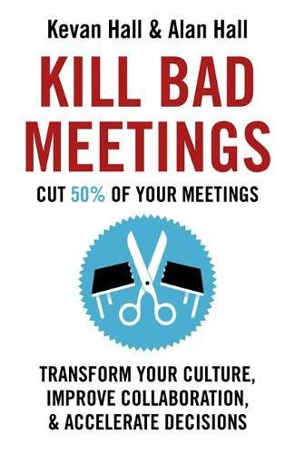 kill-bad-meetings-cut-50-of-your-meetings-to-transform-your-culture-improve-collaboration-and-accele