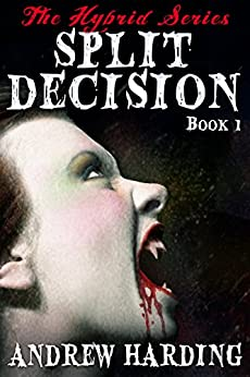 Split Decision (The Hybrid Series Book 1) by [Harding, Andrew]